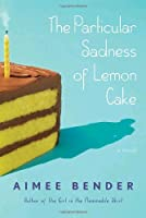 REVIEW: The Particular Sadness of Lemon Cake by Aimee Bender