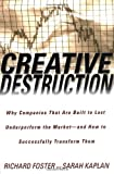 Buy Creative Destruction: Why Companies That Are Built to Last Underperform the Market--And How to Successfully Transform Them from Amazon