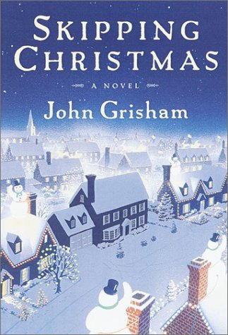 Skipping Christmas: A Novel, John Grisham