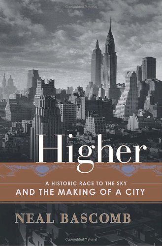 13. 	Higher : A Historic Race to the Sky and the Making of a City by NEAL BASCOMB (Hardcover)