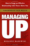 Buy Managing Up: How to Forge an Effective Relationship With Those Above You from Amazon