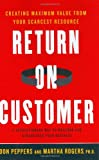 Buy Return on Customer: Creating Maximum Value From Your Scarcest Resource from Amazon