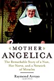 Mother Angelica : The Remarkable Story of a Nun, Her Nerve, and a Network of Miracles - book cover picture