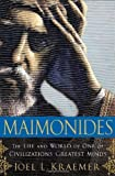 Maimonides: The Life and World of One of Civilizations Greatest Minds