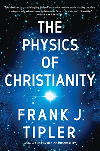 The physics of Christianity, by Tipler, Frank J.