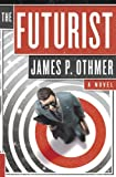 Cover Image of The Futurist : A Novel by James P. Othmer published by Doubleday