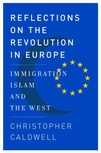 Reflections on the Revolution In Europe: Immigration, Islam, and the West, by Caldwell, C.