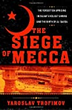 The Siege of Mecca: The Forgotten Uprising in Islams Holiest Shrine and the Birth of al-Qaeda