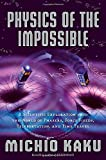 Book Cover: Physics Of The Impossible by Michio Kaku