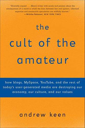 The cult of the amateur : how blogs, MySpace, YouTube, and the rest of ...