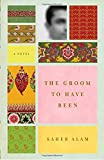 Cover Image of The Groom to Have Been by Saher Alam published by Spiegel & Grau