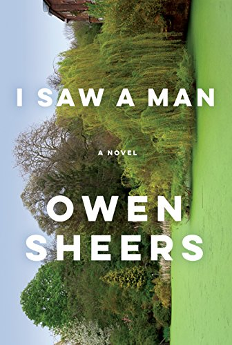 I Saw a Man: A Novel, Sheers, Owen