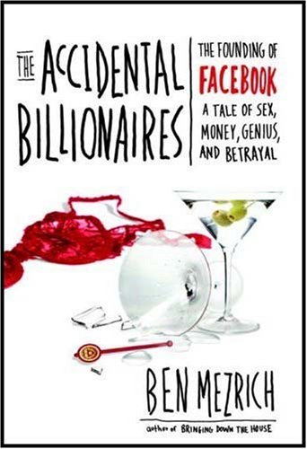 The Accidental Billionaires: The Founding of Facebook - A Tale of Sex, Money, Genius and Betrayal