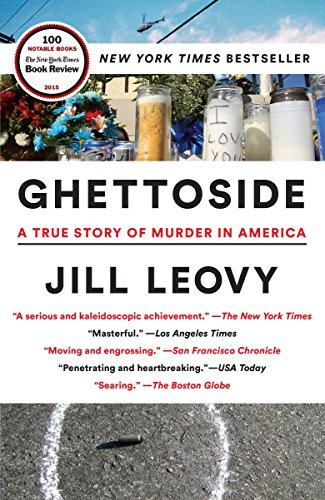 Ghettoside: A True Story of Murder in America, by Leovy, J.