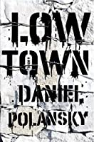 REVIEW: Low Town by Daniel Polansky