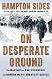 On Desperate Ground: The Marines at The Reservoir, the Korean War's Greatest Battle