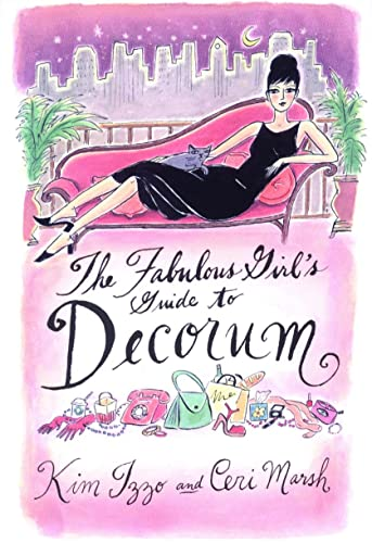 The Fabulous Girl�s Guide to Decorum by Kim Izzo and Ceri Marsh