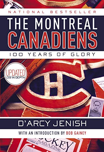 The Montreal Canadiens: 100 Years of Glory - D'Arcy Jenish