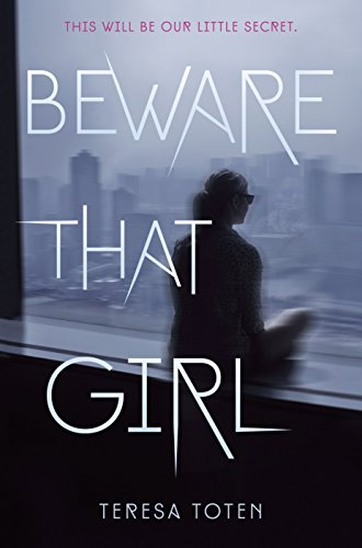 Beware that girl / Teresa Toten.