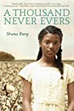 Book Cover: A Thousand Never Evers By Shana Burg