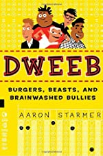 DWEEB:  Burgers, Beasts, and Brainwashed Bullies  by Aaron Starmer