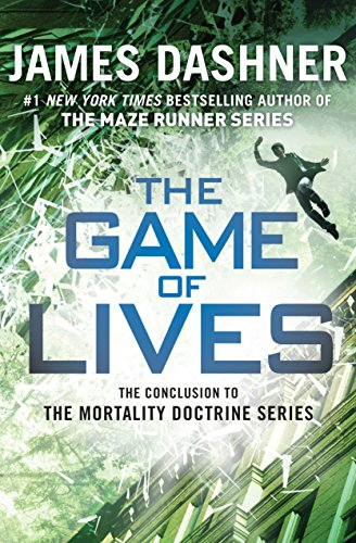 The mortality doctrine series. 3, The game of lives / James Dashner.