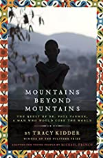 Mountains Beyond Mountains: The Quest of Dr. Paul Farmer, a Man Who Would Cure the World by Tracy Kidder; adapted for young people by Michael French