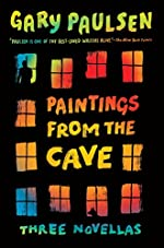 Paintings from the Cave: Three Novellas by Gary Paulsen