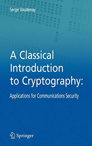 A Classical Introduction to Cryptography: Applications for Communications Security - Serge Vaudenay