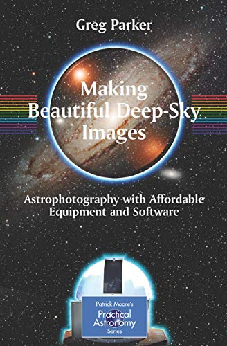 PDF Making Beautiful Deep Sky Images Astrophotography with Affordable Equipment and Software The Patrick Moore Practical Astronomy Series