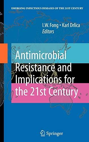 ANTIMICROBIAL RESISTANCE AND IMPLICATIONS FOR THE 21ST CENTURY(EMERGING INFECTIOUS DISEASES OF THE 21ST CENTURY)