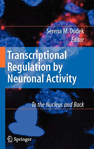 TRANSCRIPTIONAL REGULATION BY NEURONAL ACTIVITY: TO THE NUCLEUS AND BACK