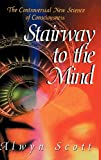 Stairway to the Mind : The Controversial New Science of Consciousness by Alwyn Scott