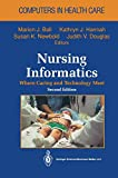 Nursing Informatics: Where Caring and Technology Meet (Computers in Health Care)