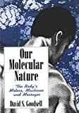 Our Molecular Nature : The Body's Motors, Machines and Messages by David S. Goodsell
