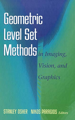 Geometric Level Set Methods in Imaging, Vision, and Graphics by Stanley Osher (Editor), Nikos Paragios (Editor)