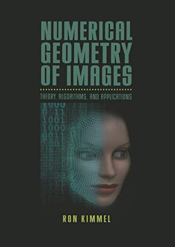 Numerical Geometry of Images : Theory, Algorithms, and Applications by Ron Kimmel, et al