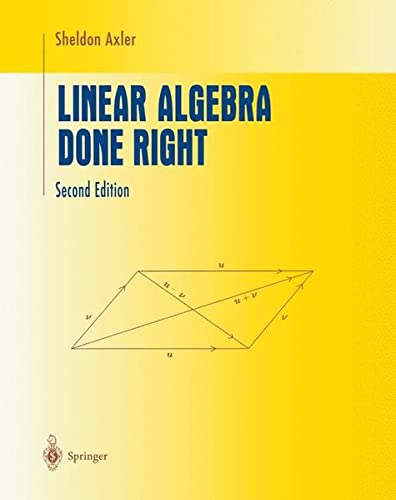 251. Linear Algebra Done Right (Undergraduate Texts in Mathematics)