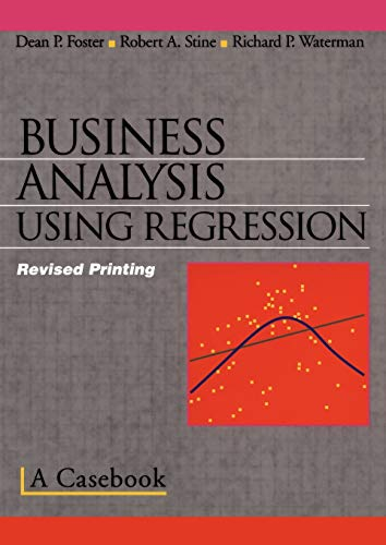 Business Analysis Using Regression: A Casebook - Dean P. Foster, Robert A. Stine, Richard P. Waterman