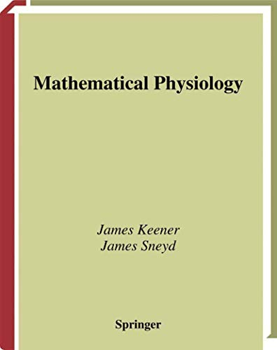 Mathematical Physiology by James P. Keener, James Sneyd