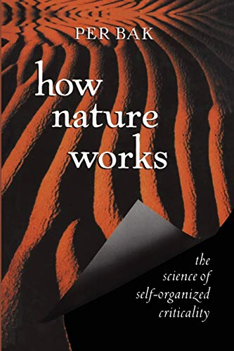 How Nature Works: the science of self-organized criticality - Per Bak
