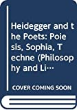 Heidegger and the Poets: Poiesis, Sophia, Techne (Philosophy and Literary Theory)