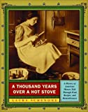 A Thousand Years Over a Hot Stove: A History of American Women Told through Food, Recipes, and Remembrances