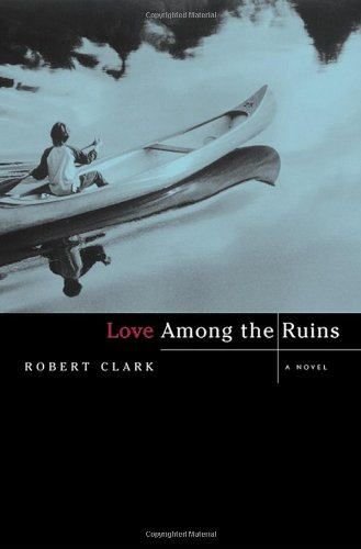 Love Among the Ruins: A Novel, Clark, Robert