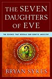 The Seven Daughters of Eve: The Science That Reveals Our Genetic Ancestry by Bryan Sykes