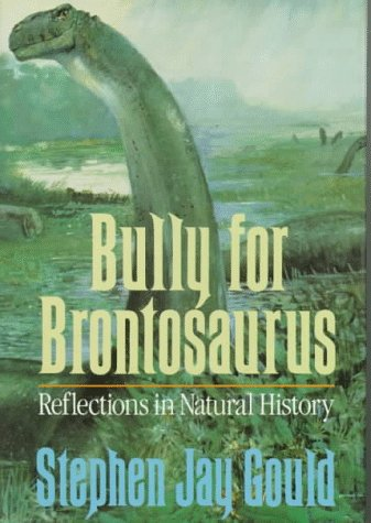 Bully for Brontosaurus: Reflections in Natural History, Gould, Stephen Jay