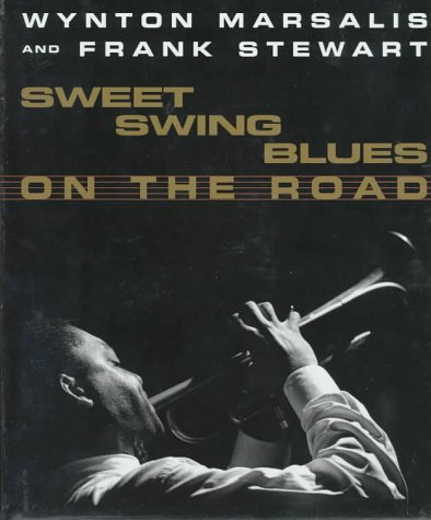 Sweet Swing Blues on the Road: A Year with Wynton Marsalis and His Septet, Marsalis, Wynton; Stewart, Frank