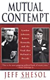 Mutual Contempt: Lyndon Johnson, Robert Kennedy, and the Feud That Defined a Decade - book cover picture