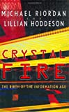 Crystal Fire: The Birth of the Information Age (Sloan Technology Series) - book cover picture