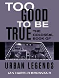 Too Good to Be True: The Colossal Book of Urban Legends - book cover picture